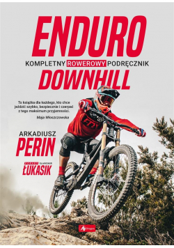 Enduro i Downhill. Kompletny rowerowy podręcznik