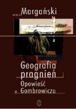 Geografia pragnień opowieść o Gombrowiczu