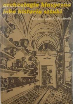 Bianchi Bandinelli Ranuccio - Archeologia klasyczna jako historia sztuki