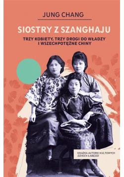 Siostry z Szanghaju. Trzy kobiety, trzy drogi do..