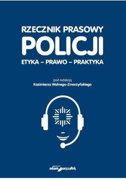 Rzecznik prasowy Policji. Etyka, prawo, praktyka