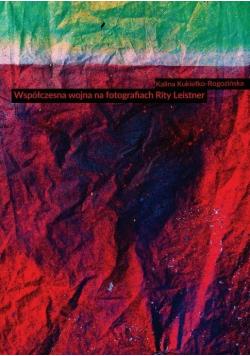 Współczesna wojna na fotografiach Rity Leistner