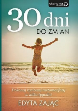 30 Dni do Zmian Dokonaj życiowej metamorfozy w kilka tygodni