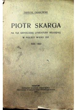 Piotr Skarga na tle Katolickiej literatury religijnej w Polsce wieku XVI 1913 r.