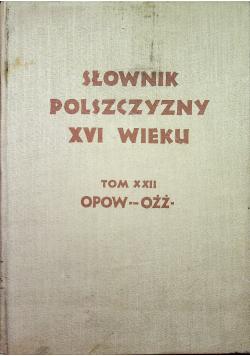 Słownik Polszczyzny XVI wieku Tom XXII Opoważyć się - Ożżony