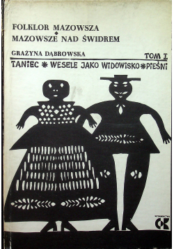 Folklor Mazowsza  Mazowsze nas Świdrem taniec wesele jako widowisko pieśni tom I