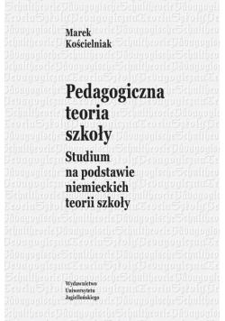 Pedagogiczna teoria szkoły. Studium na podstawie..