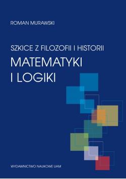 Szkice z filozofii i historii matematyki i logiki