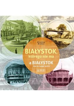 Białystok którego nie ma