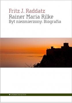 Rainer Maria Rilke. Byt niezmierzony. Biografia