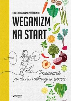 Weganizm na start Przewodnik po diecie roślinnej w sporcie