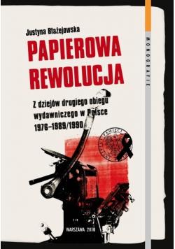 Papierowa rewolucja z dziejów drugiego obiegu wydawniczego w Polsce 1976 - 1989 / 1990