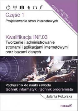 Kwalifikacja INF.03. Część 1 Tworzenie i administrowanie stronami i aplikacjami internetowymi oraz bazami danych