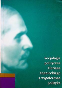 Socjologia polityczna Florina Znaneckiego a współczesna polityka