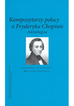 Kompozytorzy polscy o Fryderyku Chopinie. Antoogia
