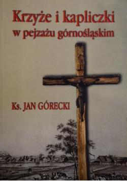 Krzyże i kapliczki w pejzażu górnośląskim