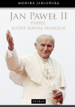 Jan Paweł II Papież który został pisarzem + Autograf Jabłońska