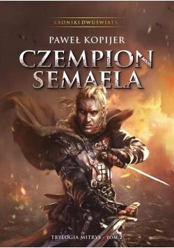 Kroniki Dwuświata. T.2 Czempion Semaela