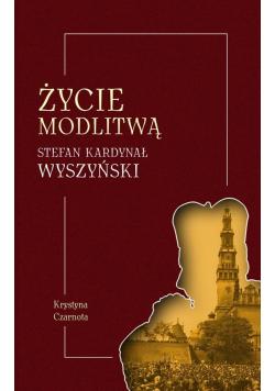 Życie modlitwą. Stefan kardynał Wyszyński