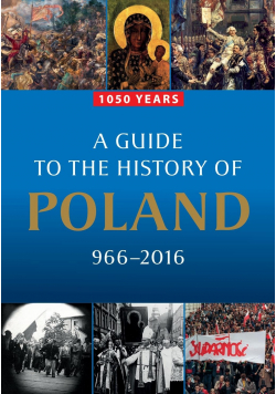 A Guide to the History of Poland 966- 2016