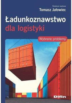 Ładunkoznawstwo dla logistykii. Wybrane problemy