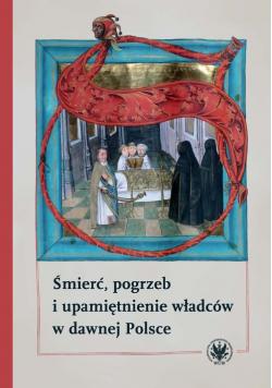 Śmierć, pogrzeb i upamiętnienie władców w dawnej Polsce