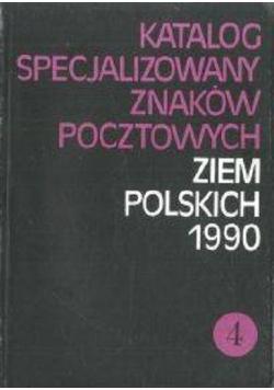 Katalog specjalizowany znaków pocztowych ziem polskich 1990 Tom 4