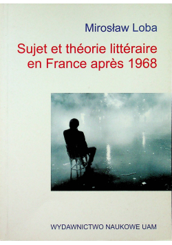 Sujet et theorie litteraire en France apres 1968