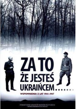 Za to, że jesteś Ukraińcem... Wspomnienia...