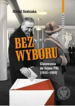 Bez wyboru. Głosowania do Sejmu PRL (19521989)