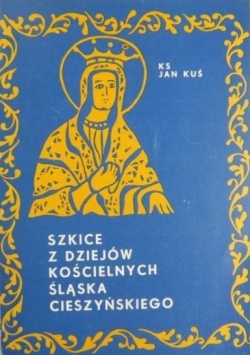 Szkice z dziejów Kościelnych Śląska Cieszyńskiego