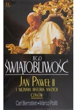Jego Świętobliwość Jan Paweł II i nieznana historia naszych czasów