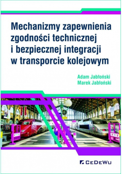 Mechanizmy zapewnienia zgodności technicznej i bezpiecznej integracji w transporcie kolejowym