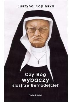 Czy Bóg wybaczy siostrze Bernadetcie