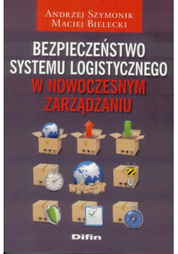 Bezpieczeństwo systemu logistycznego w nowoczesnym zarządzaniu