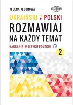 Ukraiński-polski. Rozmawiaj na każdy temat 2