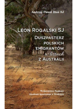 Leon Rogalski SJ. Duszpasterz polskich..