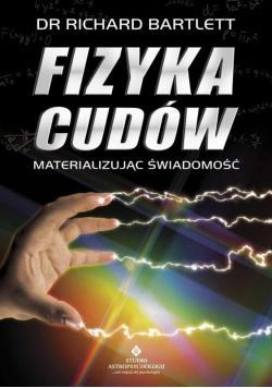 Fizyka cudów - materializując świadomość w.2020