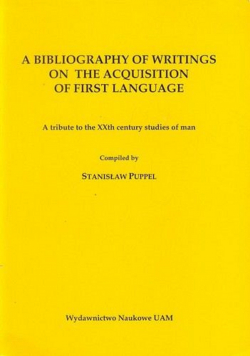 A bibliography of Writings on the Acquisition of First Language