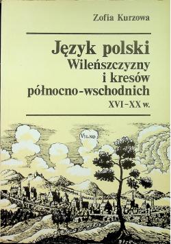 Język polski Wileńszczyzny i kresów północno - wschodnich XVI XX w.