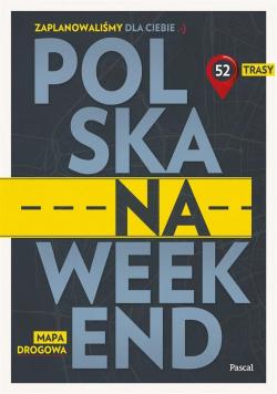 Polska na weekend Przewodnik + mapa drogowa