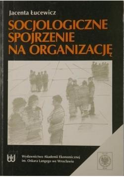 Socjologiczne spojrzenie na organizację