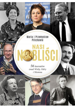 Nasi Nobliści. 56 laureatów znad Wisły, Odry...