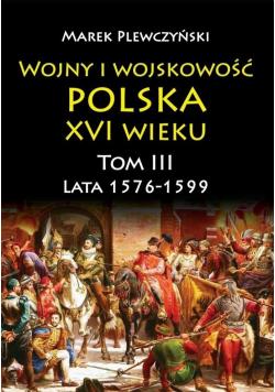 Wojny i wojskowość Polska XVI wieku T.3 1576/99