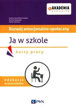Akademia pomysłów Rozwój emocjonalno-społeczny Ja w szkole Karty pracy
