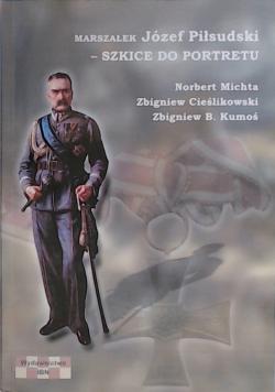 Marszałek Józef Piłsudski Szkice do portretu