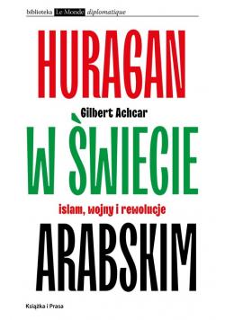 Huragan w świecie arabskim Islam wojny i rewolucje