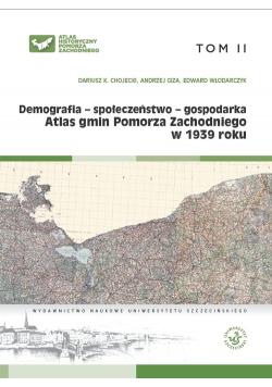 Atlas gmin Pomorza Zachodniego w 1939 roku Tom II Demografia - społeczeństwo - gospodarka