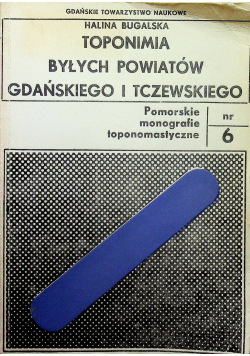 Toponimia Byłych Powiatów Gdańskiego i Tczewskiego Nr 6