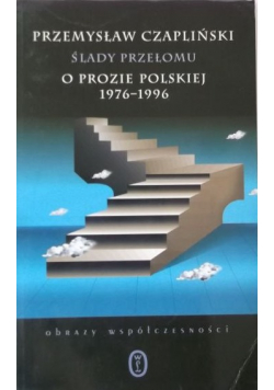 Ślady przełomu O prozie polskiej 19761996
